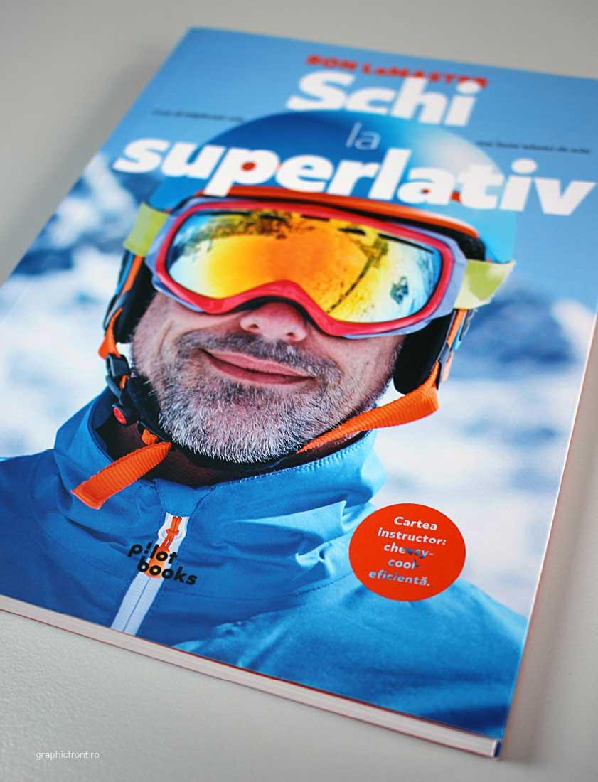 Schi la superlativ. Cum să stăpânești cele mai bune tehnici de schi, Editura Pilot Books, 2020