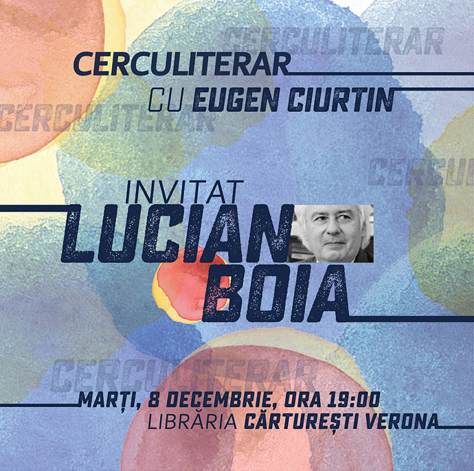 Lucian Boia la Cercul literar, azi 8 decembrie la Cărturești Verona. Intrare liberă