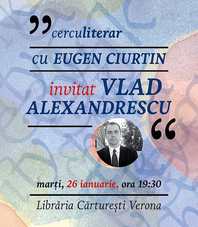 Vlad Alexandrescu la Cercul literar, azi 26 ianuarie la Cărturești Verona. Intrare liberă
